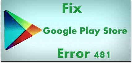 Fix Google Play Store error 481 on Android